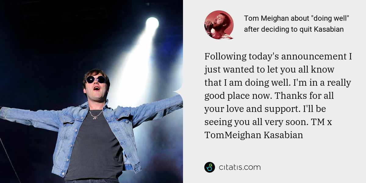 Tom Meighan: Following today's announcement I just wanted to let you all know that I am doing well. I'm in a really good place now. Thanks for all your love and support. I'll be seeing you all very soon. TM x TomMeighan Kasabian