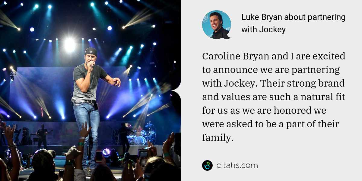 Luke Bryan: Caroline Bryan and I are excited to announce we are partnering with Jockey. Their strong brand and values are such a natural fit for us as we are honored we were asked to be a part of their family.