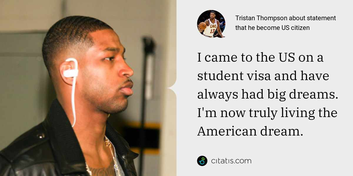 Tristan Thompson: I came to the US on a student visa and have always had big dreams. I'm now truly living the American dream.
