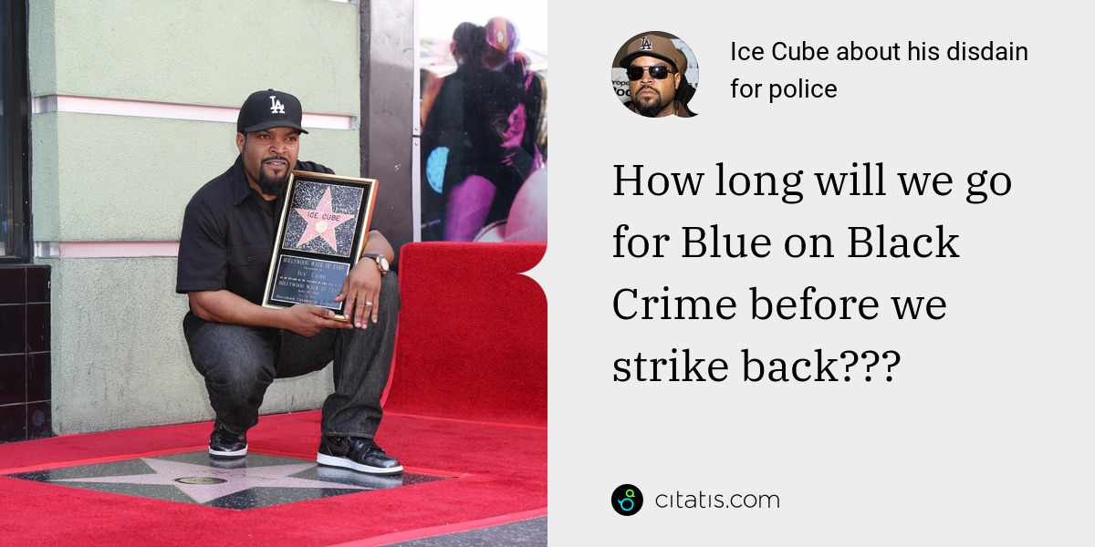 Ice Cube: How long will we go for Blue on Black Crime before we strike back???