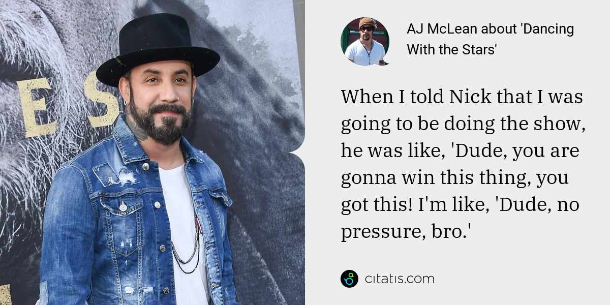 AJ McLean: When I told Nick that I was going to be doing the show, he was like, 'Dude, you are gonna win this thing, you got this! I'm like, 'Dude, no pressure, bro.'