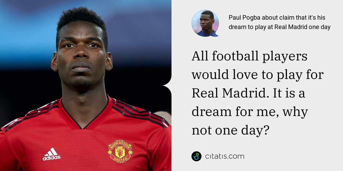 Paul Pogba: All football players would love to play for Real Madrid. It is a dream for me, why not one day?