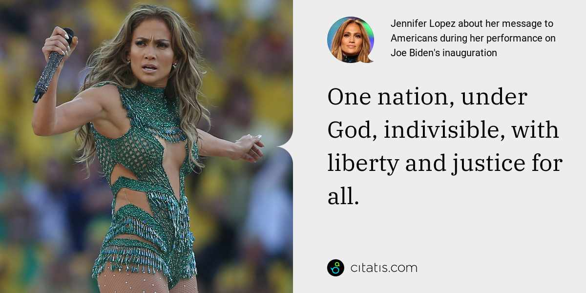 Jennifer Lopez: One nation, under God, indivisible, with liberty and justice for all.