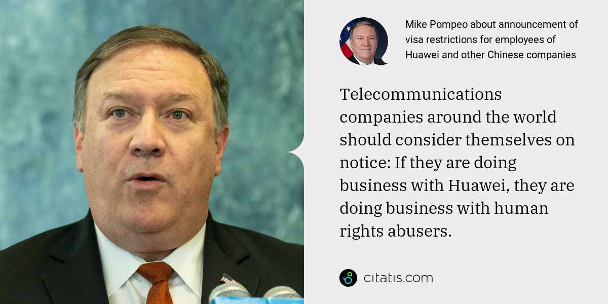 Mike Pompeo: Telecommunications companies around the world should consider themselves on notice: If they are doing business with Huawei, they are doing business with human rights abusers.