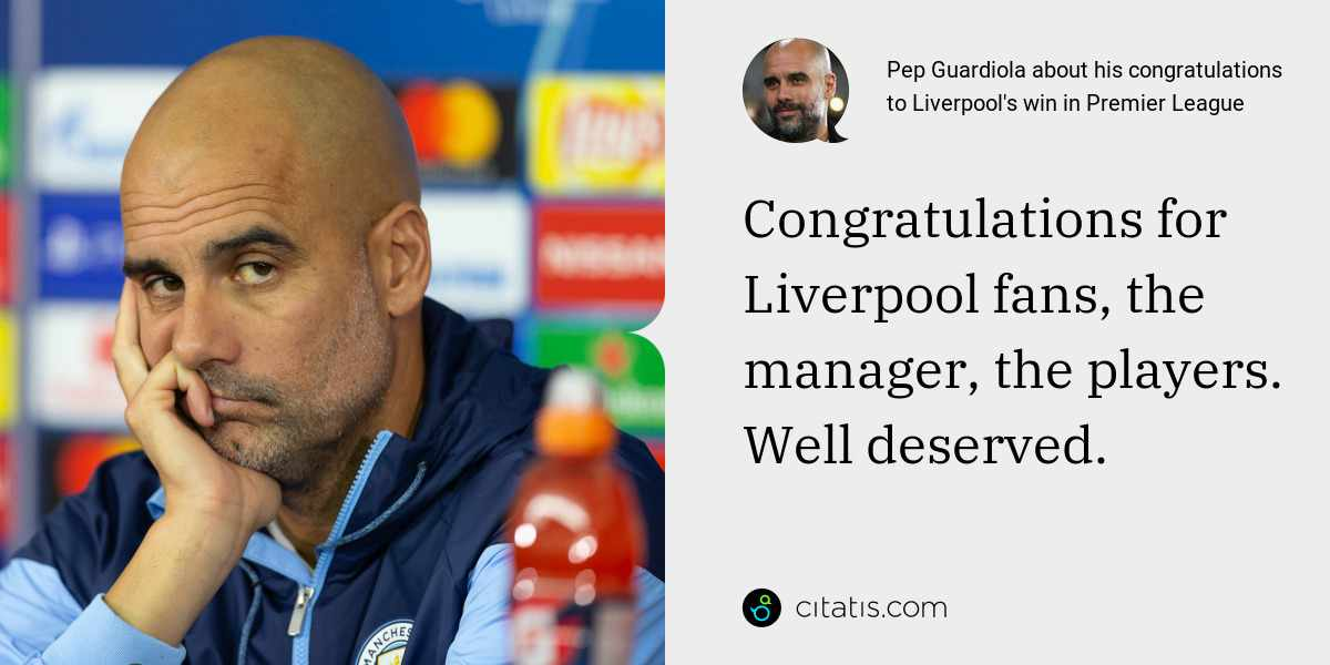 Pep Guardiola: Congratulations for Liverpool fans, the manager, the players. Well deserved.