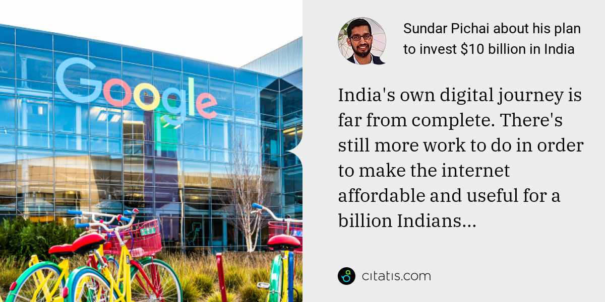 Sundar Pichai: India's own digital journey is far from complete. There's still more work to do in order to make the internet affordable and useful for a billion Indians...
