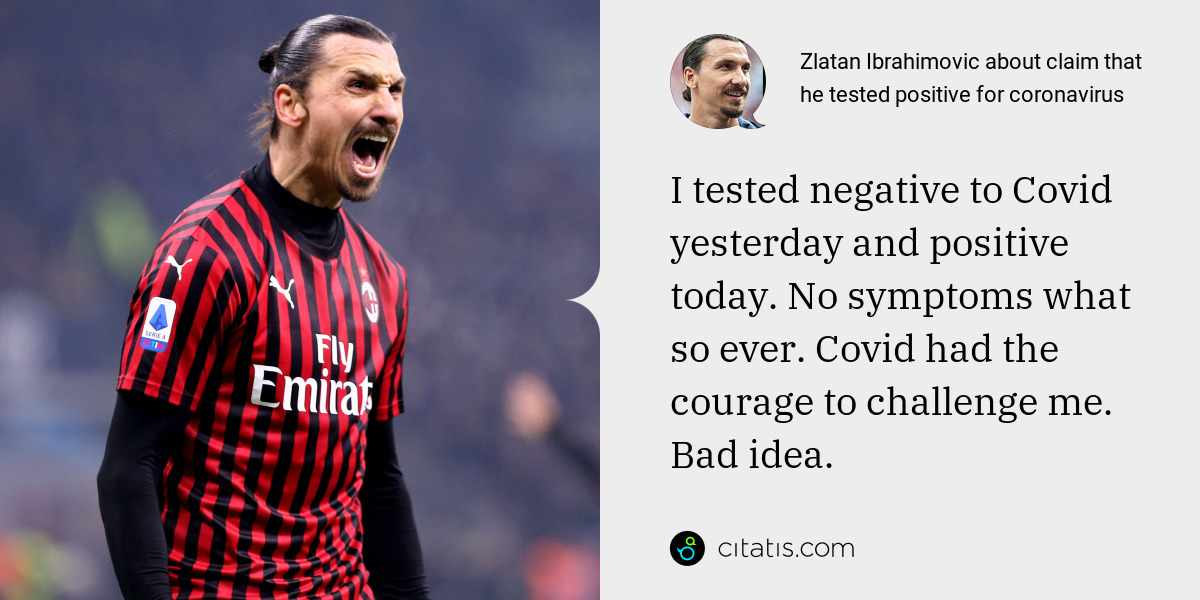 Zlatan Ibrahimovic: I tested negative to Covid yesterday and positive today. No symptoms what so ever. Covid had the courage to challenge me. Bad idea.