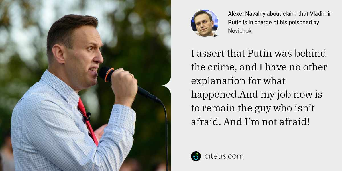 Alexei Navalny: I assert that Putin was behind the crime, and I have no other explanation for what happened.And my job now is to remain the guy who isn't afraid. And I'm not afraid!