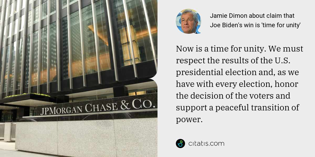 Jamie Dimon: Now is a time for unity. We must respect the results of the U.S. presidential election and, as we have with every election, honor the decision of the voters and support a peaceful transition of power.