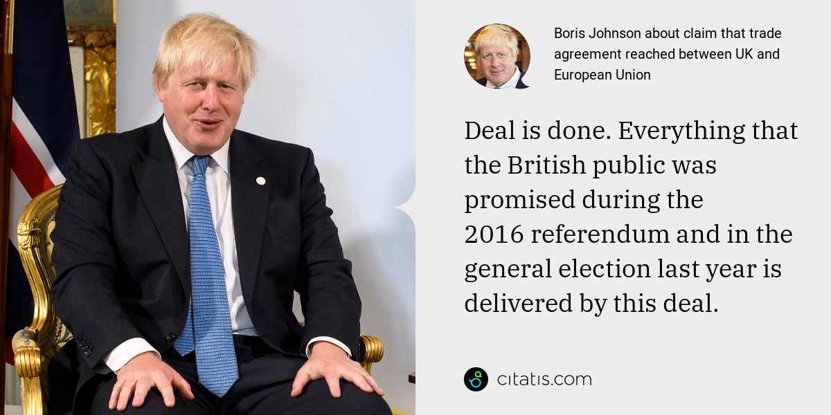 Boris Johnson: Deal is done. Everything that the British public was promised during the 2016 referendum and in the general election last year is delivered by this deal.