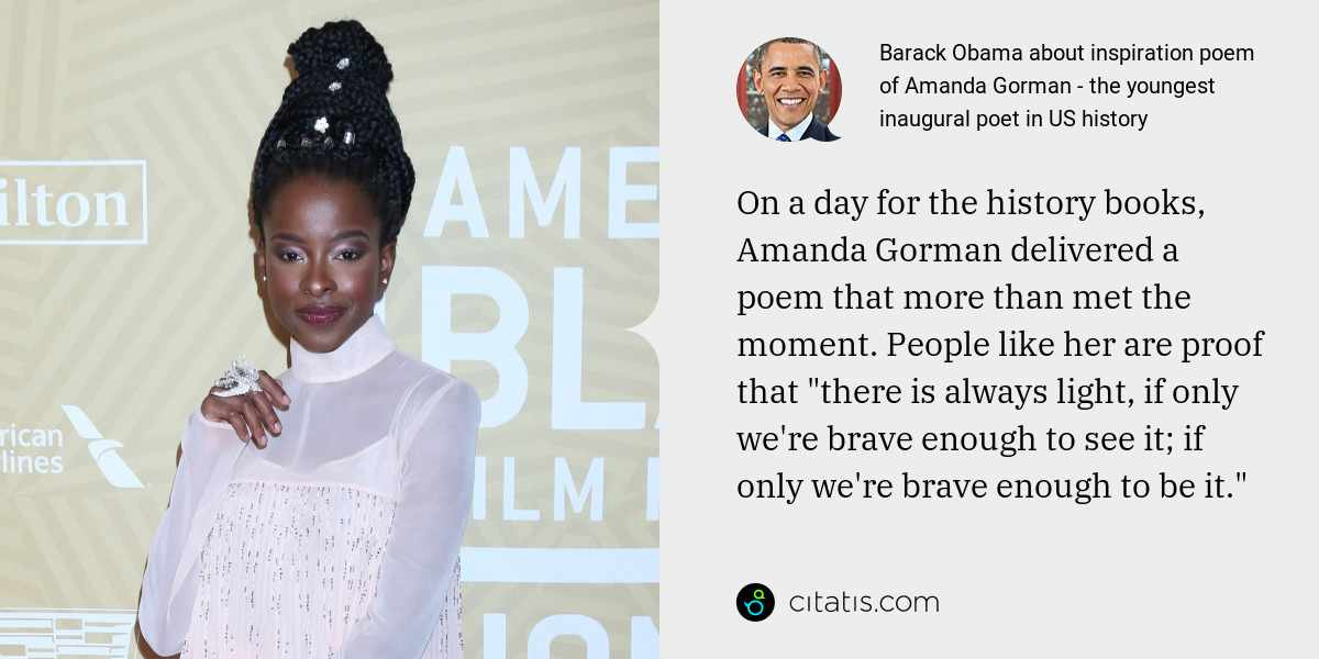 "Barack Obama: On a day for the history books, Amanda Gorman delivered a poem that more than met the moment. People like her are proof that ""there is always light, if only we're brave enough to see it; if only we're brave enough to be it."""