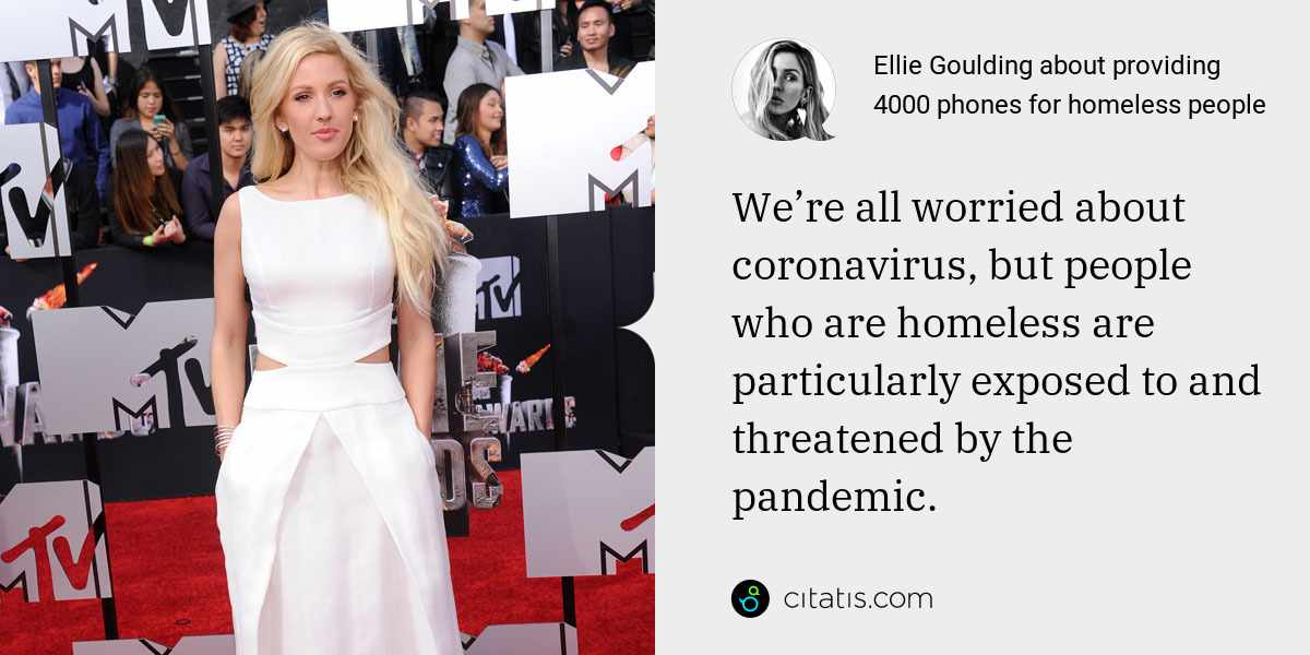 Ellie Goulding: We're all worried about coronavirus, but people who are homeless are particularly exposed to and threatened by the pandemic.