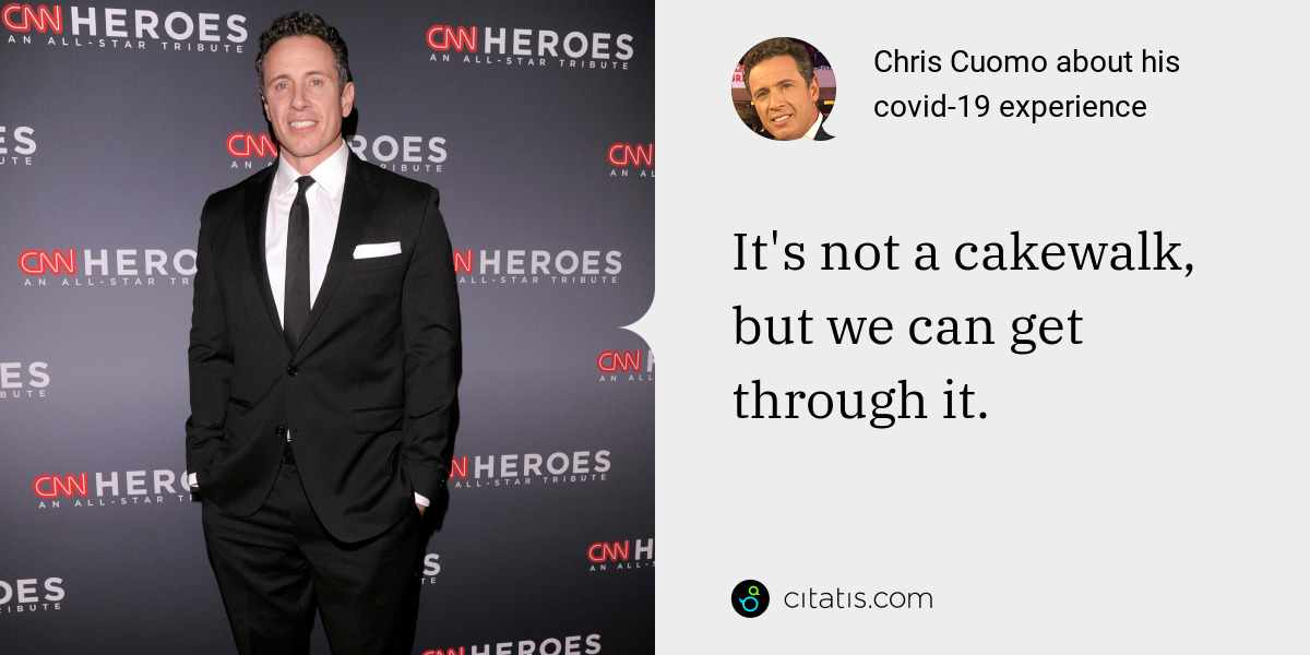 Chris Cuomo: It's not a cakewalk, but we can get through it.