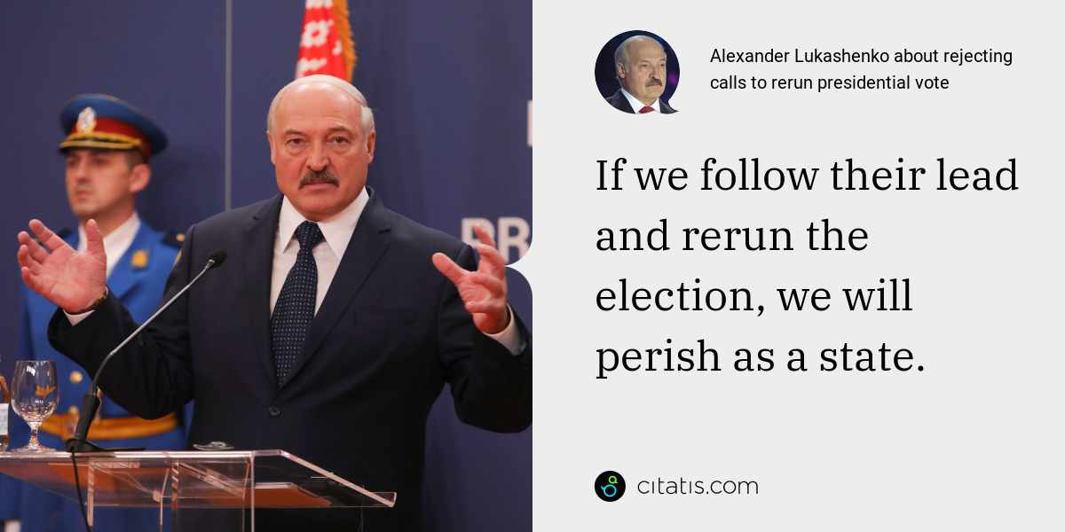 Alexander Lukashenko: If we follow their lead and rerun the election, we will perish as a state.