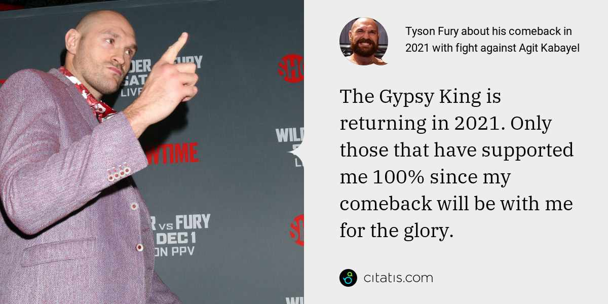 Tyson Fury: The Gypsy King is returning in 2021. Only those that have supported me 100% since my comeback will be with me for the glory.