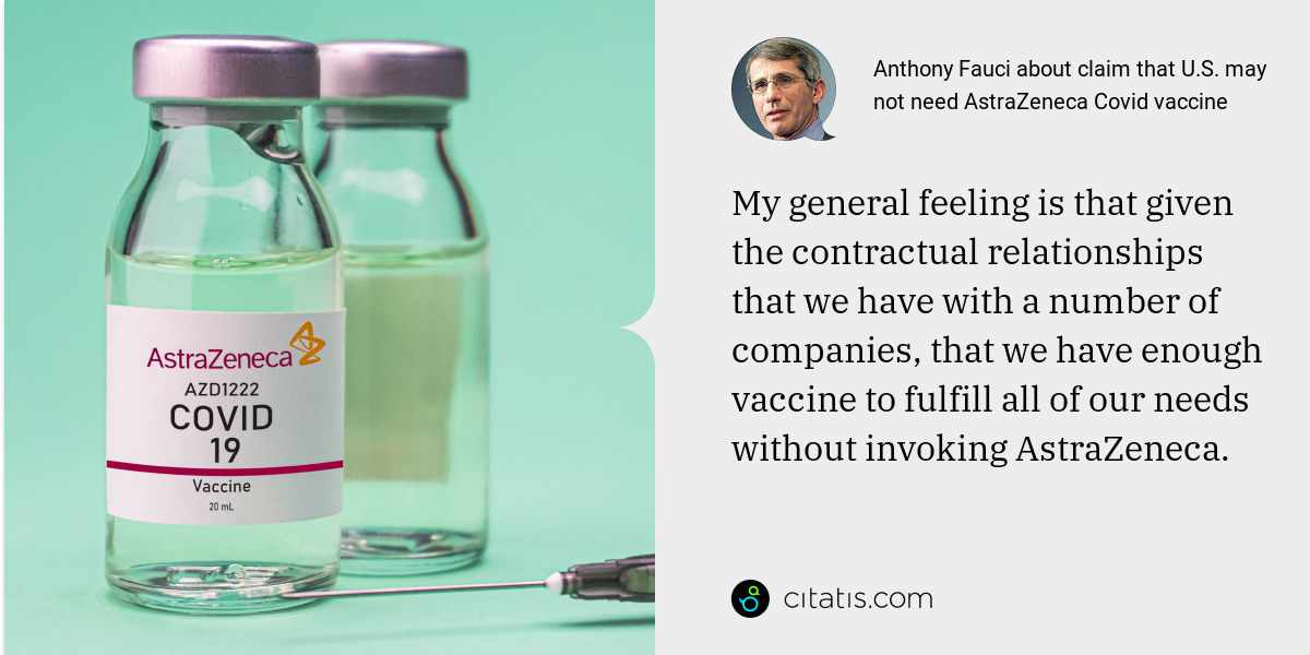 Anthony Fauci: My general feeling is that given the contractual relationships that we have with a number of companies, that we have enough vaccine to fulfill all of our needs without invoking AstraZeneca.
