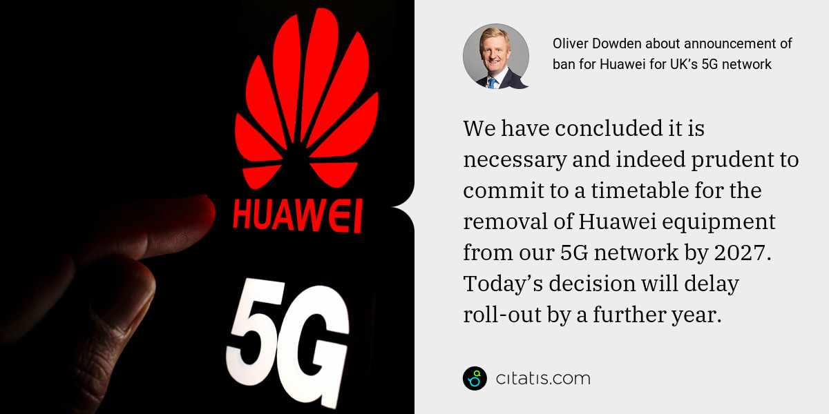 Oliver Dowden: We have concluded it is necessary and indeed prudent to commit to a timetable for the removal of Huawei equipment from our 5G network by 2027. Today's decision will delay roll-out by a further year.