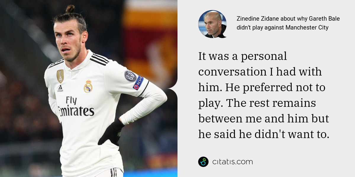 Zinedine Zidane: It was a personal conversation I had with him. He preferred not to play. The rest remains between me and him but he said he didn't want to.