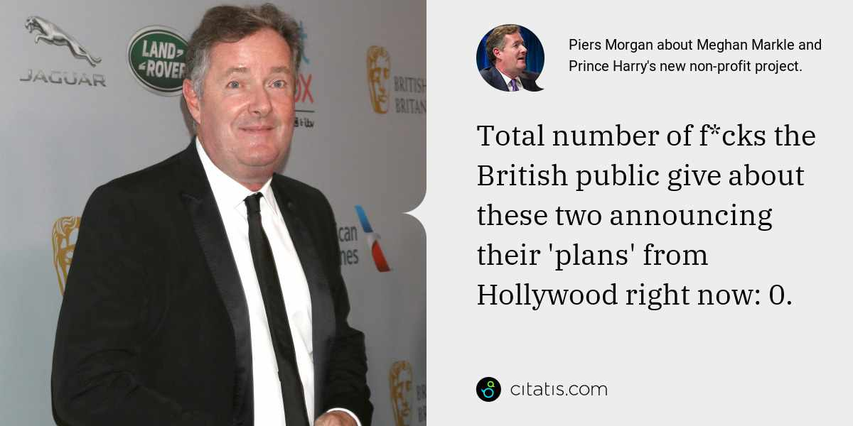 Piers Morgan: Total number of f*cks the British public give about these two announcing their 'plans' from Hollywood right now: 0.