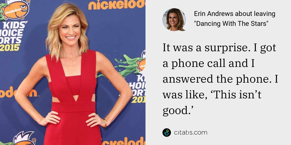 Erin Andrews: It was a surprise. I got a phone call and I answered the phone. I was like, 'This isn't good.'