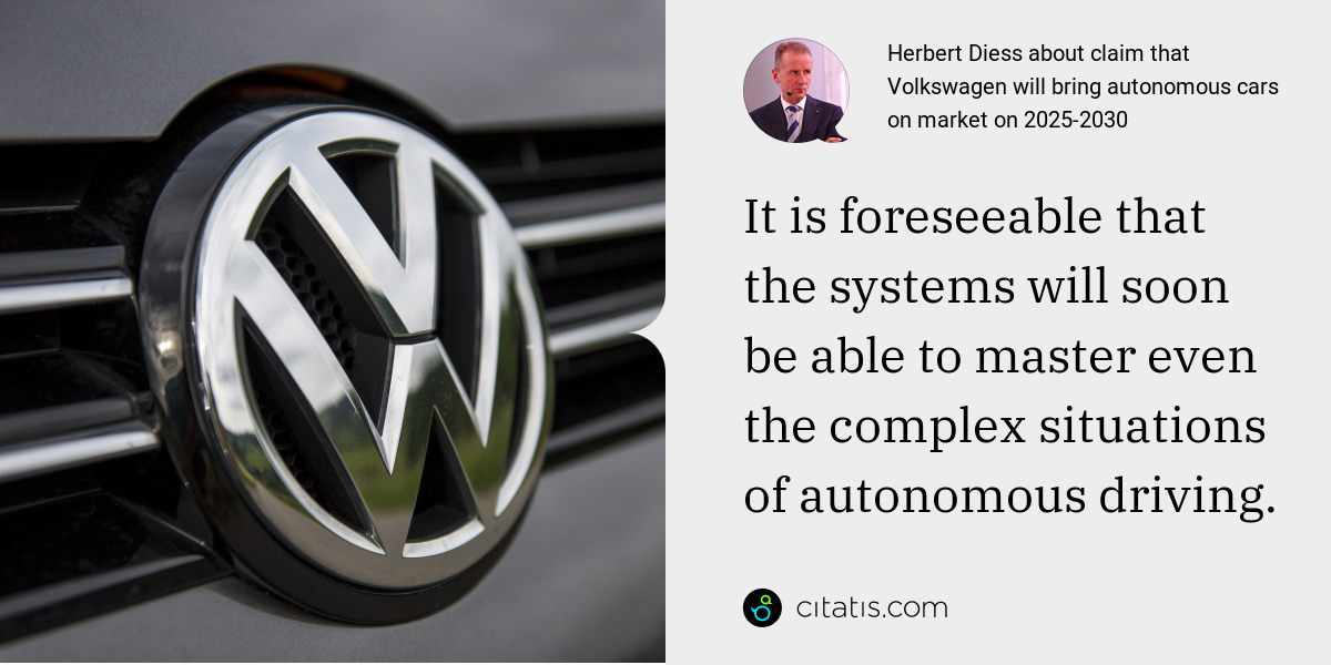 Herbert Diess: It is foreseeable that the systems will soon be able to master even the complex situations of autonomous driving.