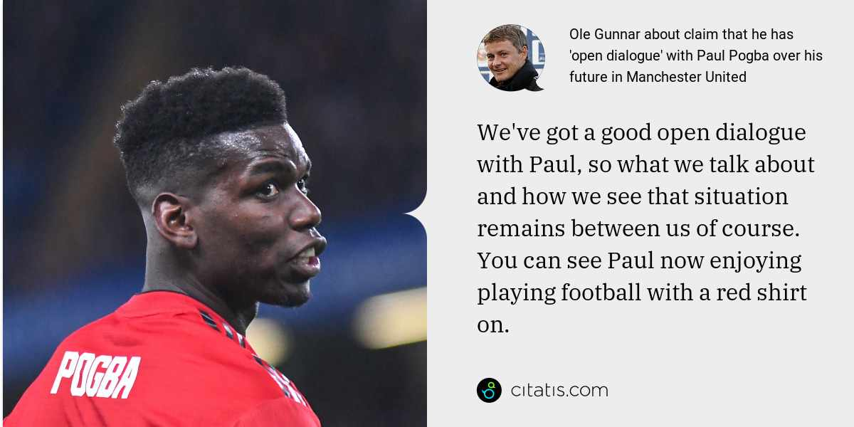 Ole Gunnar: We've got a good open dialogue with Paul, so what we talk about and how we see that situation remains between us of course. You can see Paul now enjoying playing football with a red shirt on.