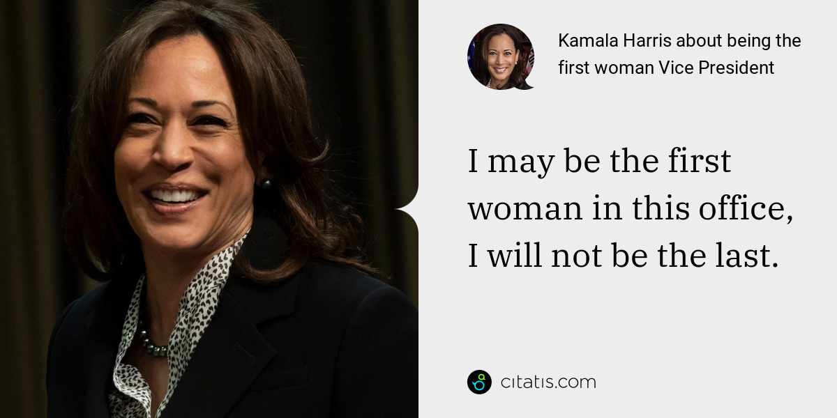 Kamala Harris: I may be the first woman in this office, I will not be the last.