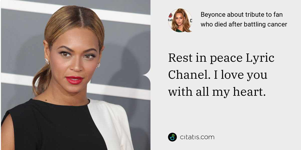 Beyonce: Rest in peace Lyric Chanel. I love you with all my heart.
