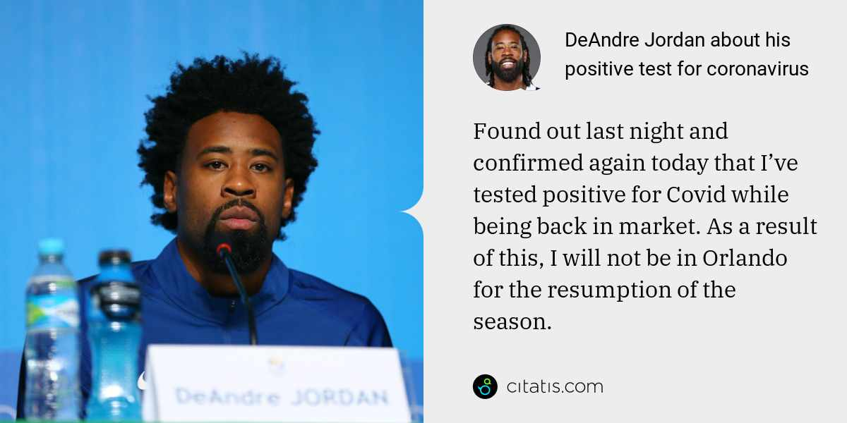 DeAndre Jordan: Found out last night and confirmed again today that I've tested positive for Covid while being back in market. As a result of this, I will not be in Orlando for the resumption of the season.