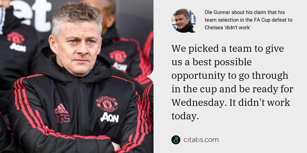 Ole Gunnar: We picked a team to give us a best possible opportunity to go through in the cup and be ready for Wednesday. It didn't work today.