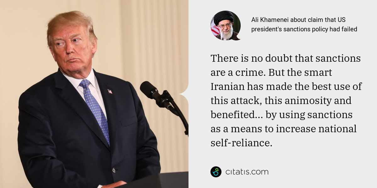 Ali Khamenei: There is no doubt that sanctions are a crime. But the smart Iranian has made the best use of this attack, this animosity and benefited... by using sanctions as a means to increase national self-reliance.