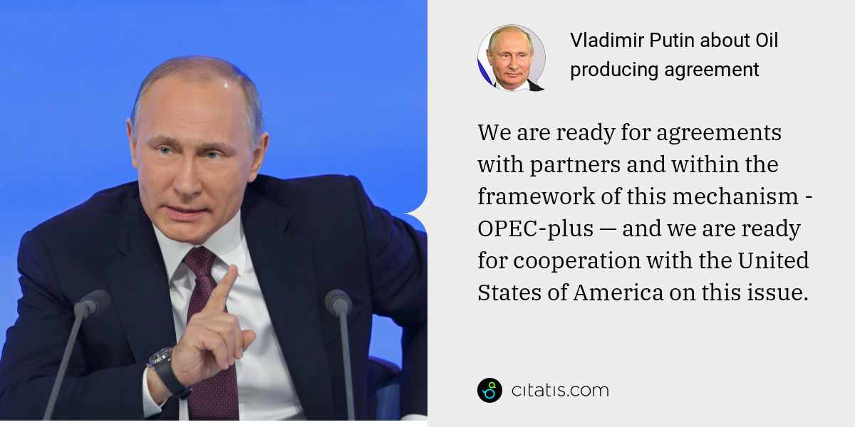 Vladimir Putin: We are ready for agreements with partners and within the framework of this mechanism - OPEC-plus — and we are ready for cooperation with the United States of America on this issue.