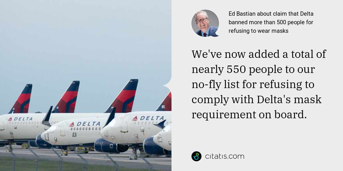 Ed Bastian: We've now added a total of nearly 550 people to our no-fly list for refusing to comply with Delta's mask requirement on board.