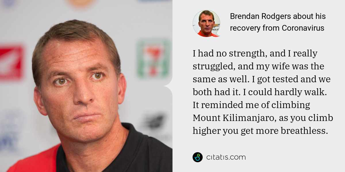 Brendan Rodgers: I had no strength, and I really struggled, and my wife was the same as well. I got tested and we both had it. I could hardly walk. It reminded me of climbing Mount Kilimanjaro, as you climb higher you get more breathless.