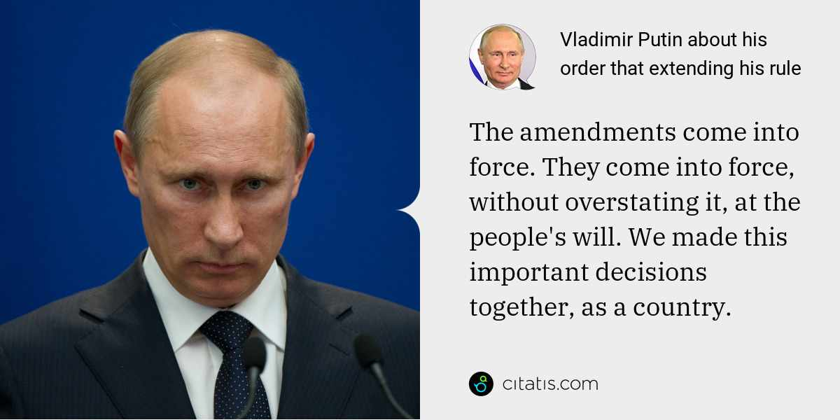 Vladimir Putin: The amendments come into force. They come into force, without overstating it, at the people's will. We made this important decisions together, as a country.