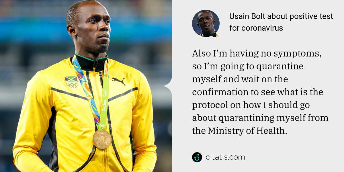 Usain Bolt: Also I'm having no symptoms, so I'm going to quarantine myself and wait on the confirmation to see what is the protocol on how I should go about quarantining myself from the Ministry of Health.