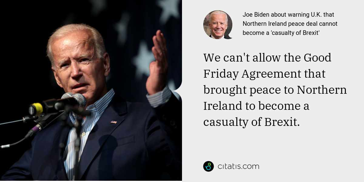 Joe Biden: We can't allow the Good Friday Agreement that brought peace to Northern Ireland to become a casualty of Brexit.
