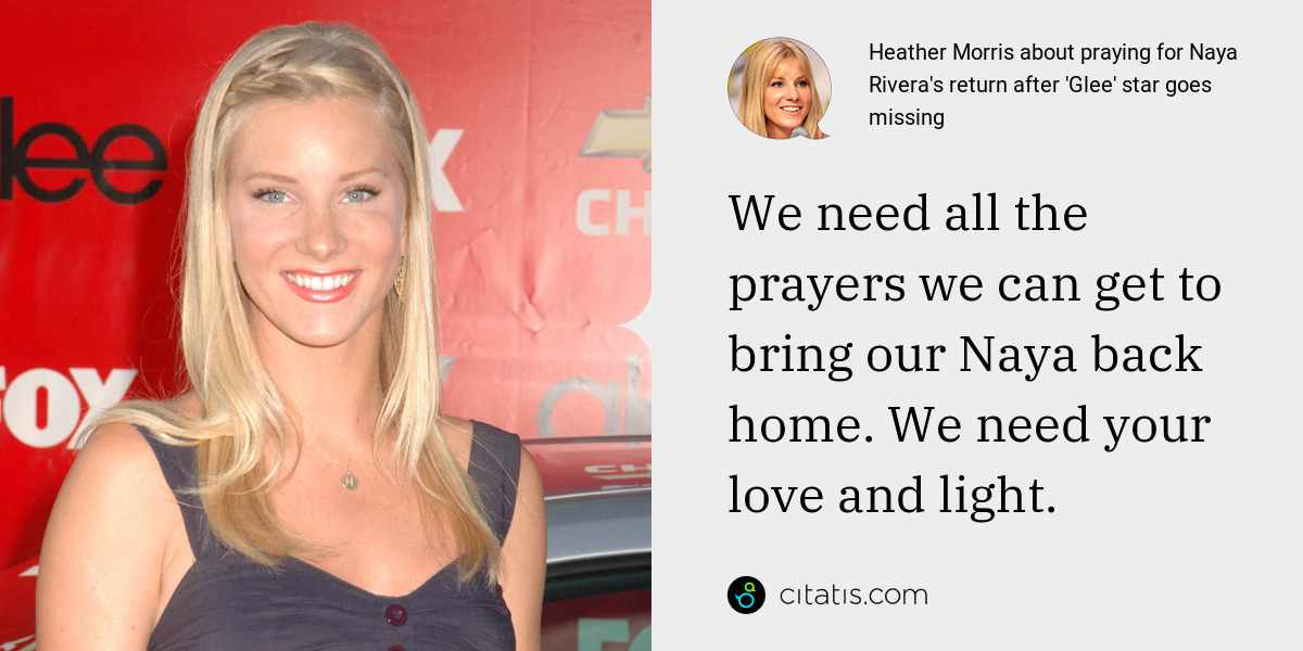 Heather Morris: We need all the prayers we can get to bring our Naya back home. We need your love and light.