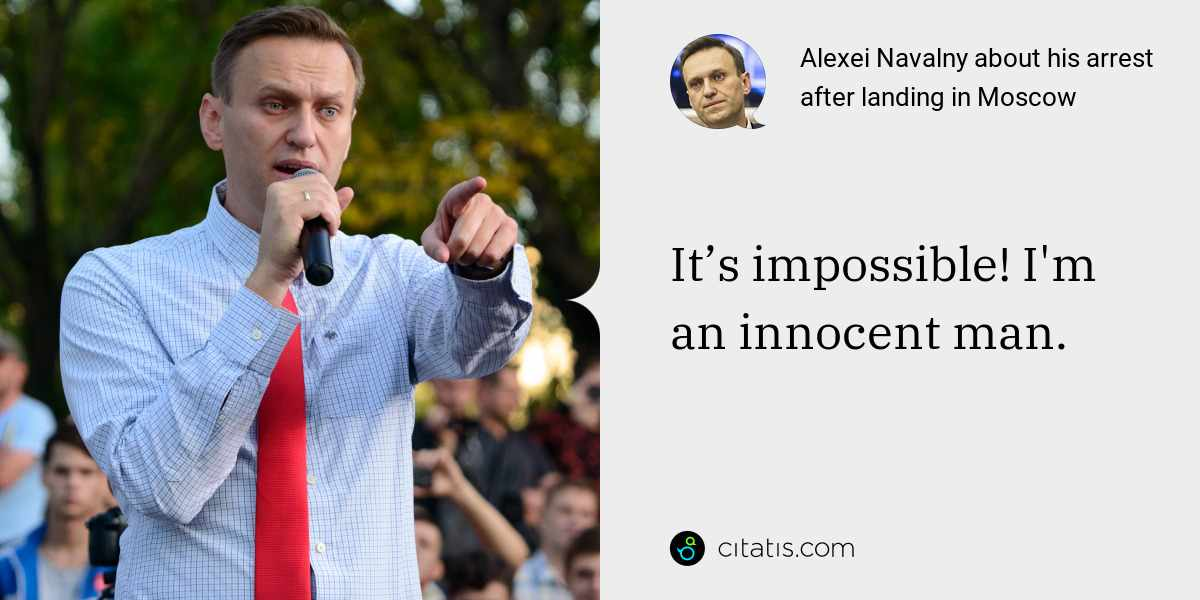 Alexei Navalny: It's impossible! I'm an innocent man.