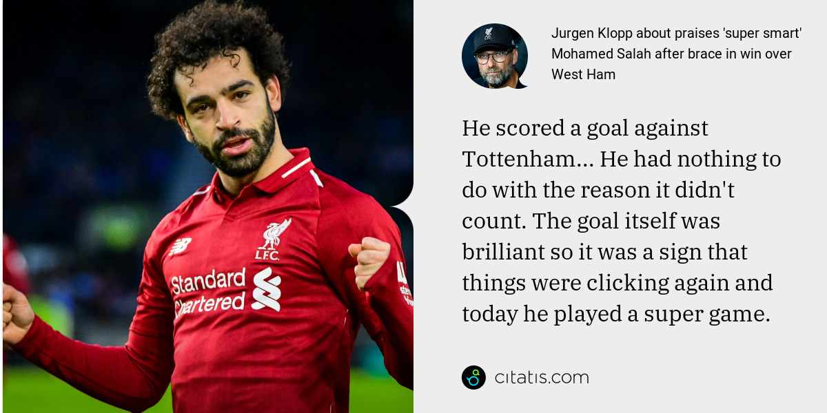 Jurgen Klopp: He scored a goal against Tottenham... He had nothing to do with the reason it didn't count. The goal itself was brilliant so it was a sign that things were clicking again and today he played a super game.