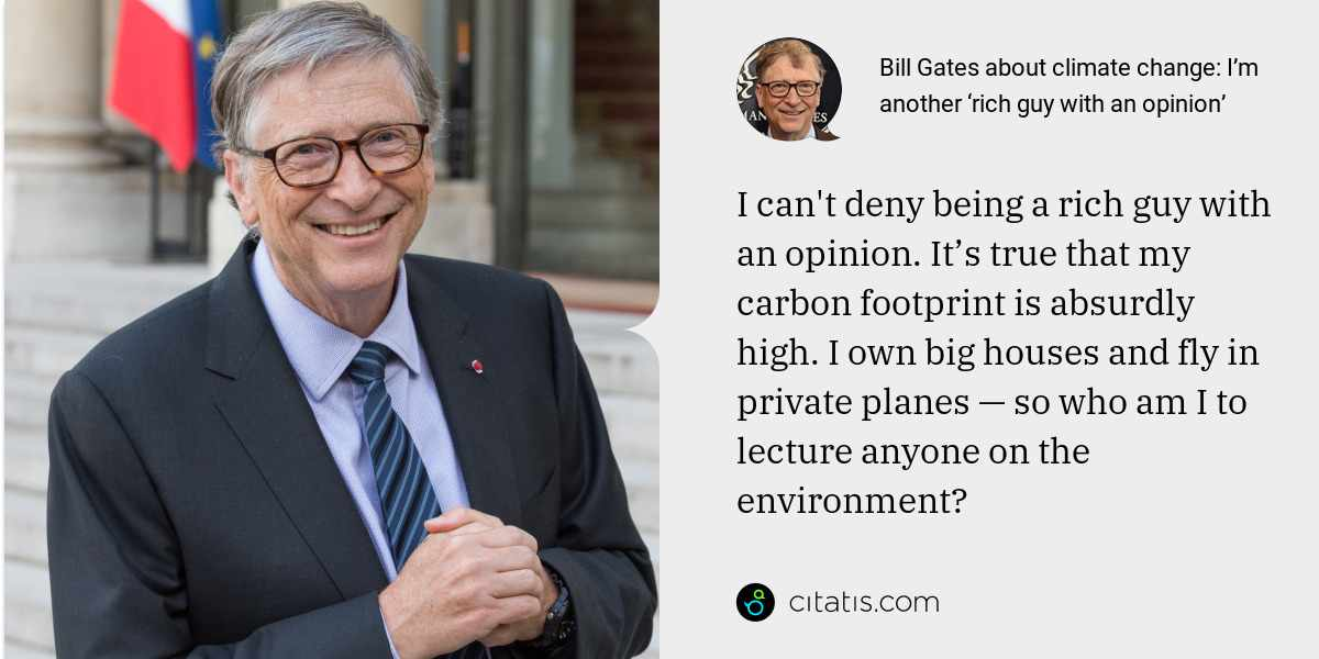 Bill Gates: I can't deny being a rich guy with an opinion. It's true that my carbon footprint is absurdly high. I own big houses and fly in private planes — so who am I to lecture anyone on the environment?