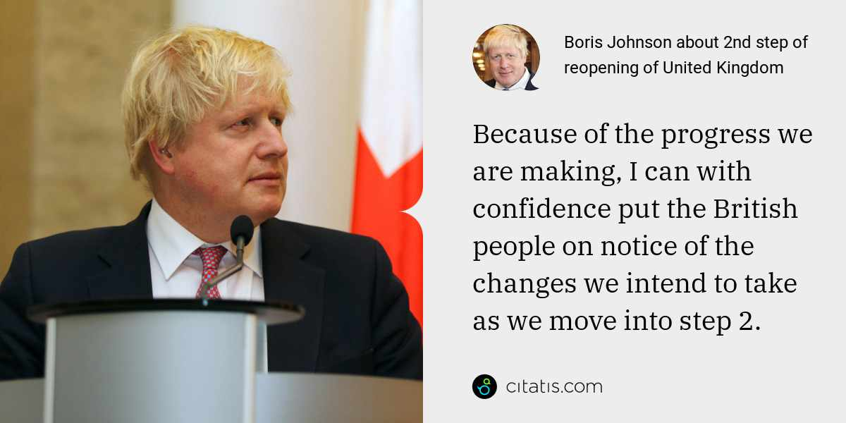 Boris Johnson: Because of the progress we are making, I can with confidence put the British people on notice of the changes we intend to take as we move into step 2.