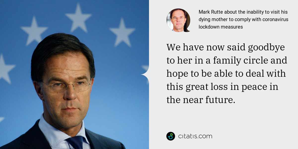 Mark Rutte: We have now said goodbye to her in a family circle and hope to be able to deal with this great loss in peace in the near future.