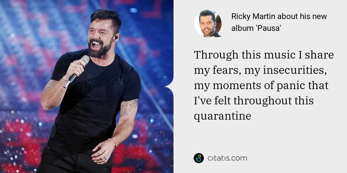 Ricky Martin: Through this music I share my fears, my insecurities, my moments of panic that I've felt throughout this quarantine