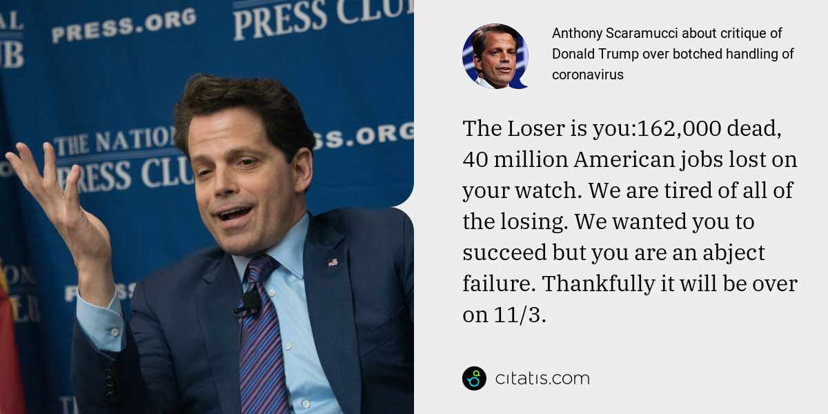 Anthony Scaramucci: The Loser is you:162,000 dead, 40 million American jobs lost on your watch. We are tired of all of the losing. We wanted you to succeed but you are an abject failure. Thankfully it will be over on 11/3.