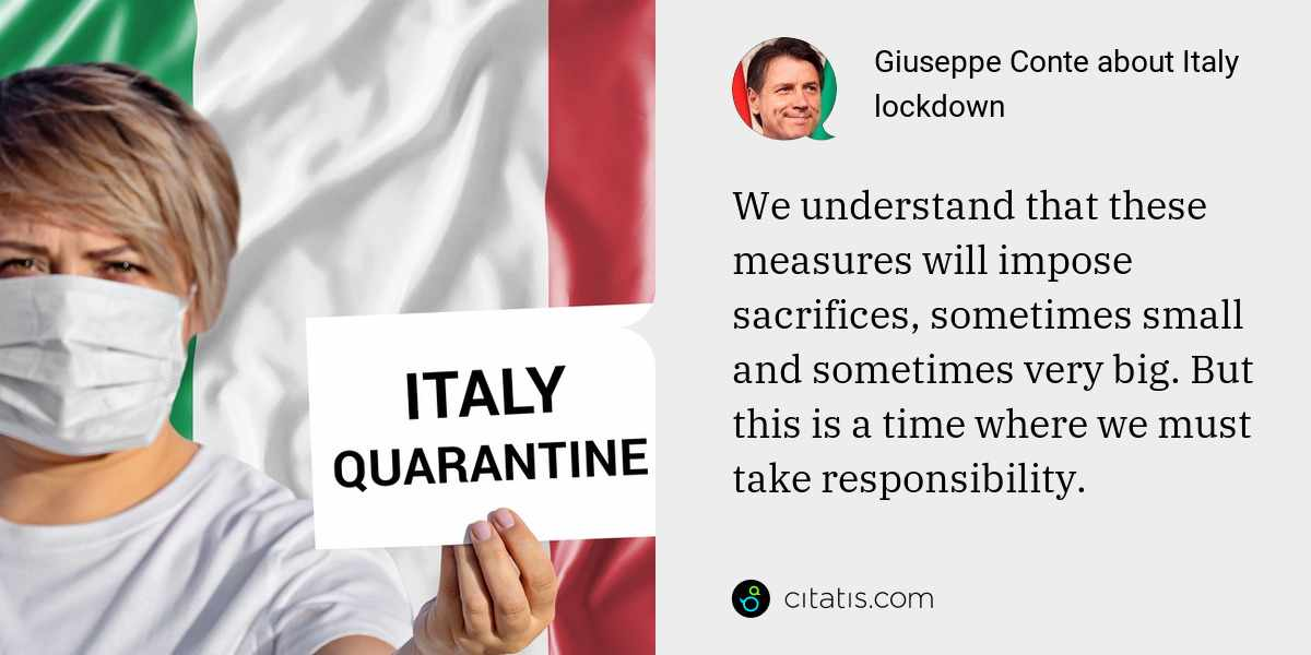 Giuseppe Conte: We understand that these measures will impose sacrifices, sometimes small and sometimes very big. But this is a time where we must take responsibility.