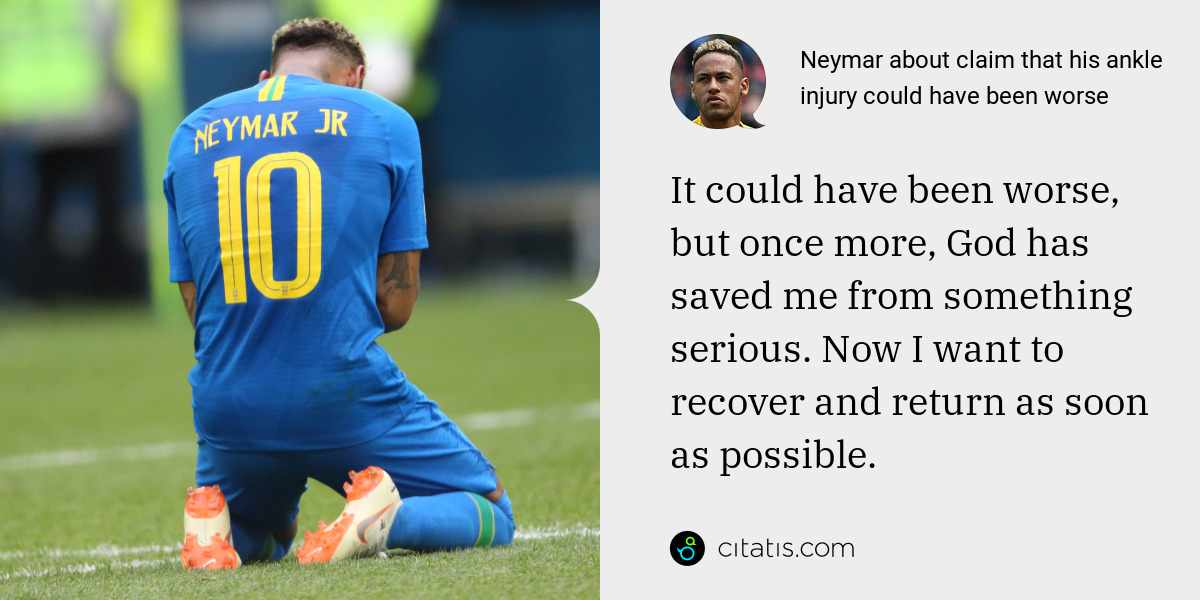 Neymar: It could have been worse, but once more, God has saved me from something serious. Now I want to recover and return as soon as possible.