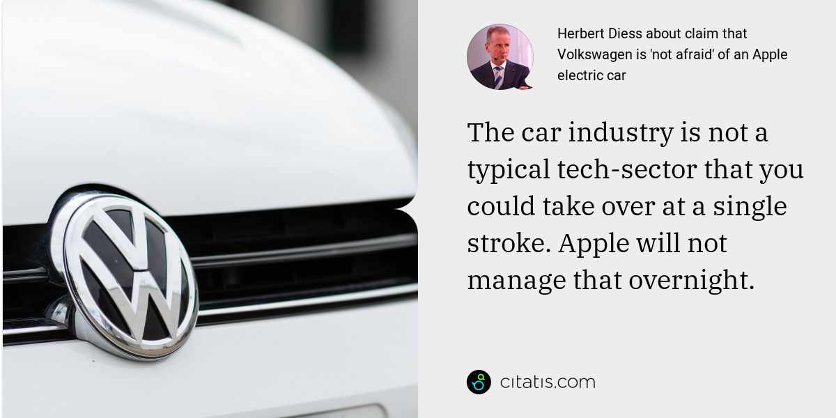 Herbert Diess: The car industry is not a typical tech-sector that you could take over at a single stroke. Apple will not manage that overnight.
