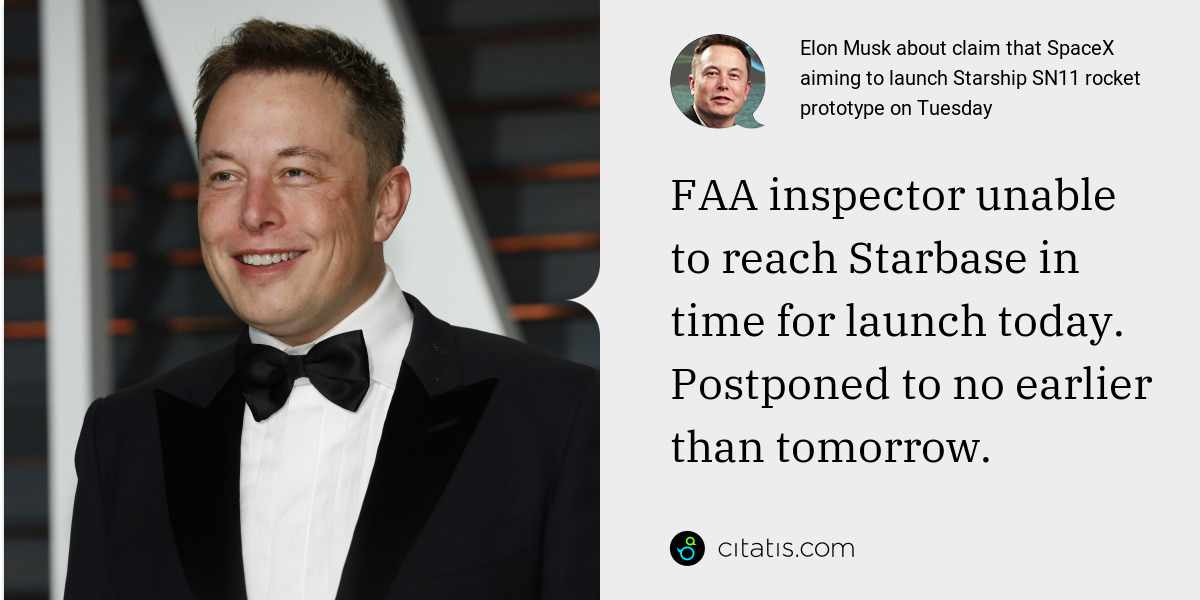 Elon Musk: FAA inspector unable to reach Starbase in time for launch today. Postponed to no earlier than tomorrow.