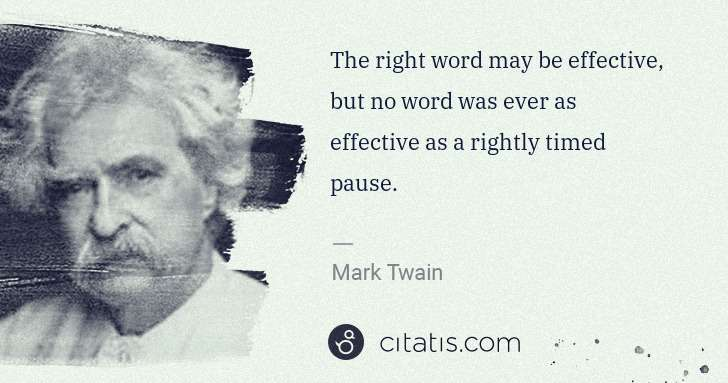Mark Twain: The right word may be effective, but no word was ever as ... | Citatis